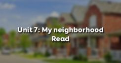 Unit 7: My neighborhood - Read