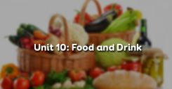 Unit 10: Food and Drink