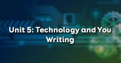 Unit 5: Technology and You - Writing