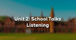 Unit 2: School Talks - Listening