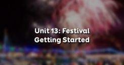 Unit 13: Festival - Getting Started