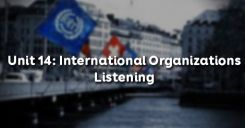 Unit 14: International Organizations - Listening