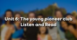Unit 6: The young pioneer club - Listen and Read