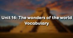 Unit 16: The wonders of the world - Vocabulary