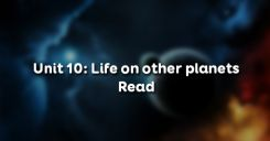 Unit 10: Life on other planets - Read
