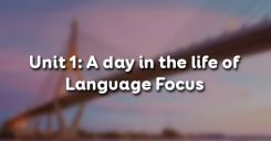 Unit 1: A day in the life of - Language Focus