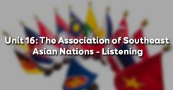 Unit 16: The Association of Southeast Asian Nations - Listening