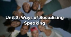 Unit 3: Ways of Socialising - Speaking