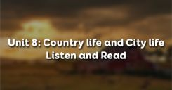 Unit 8: Country life and City life - Listen and Read