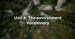 Unit 6: The environment - Vocabulary