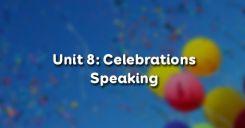 Unit 8: Celebrations - Speaking