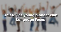 Unit 6: The young pioneer club - Language Focus