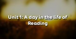 Unit 1: A day in the life of - Reading