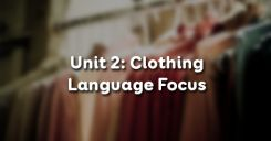 Unit 2: Clothing - Language Focus