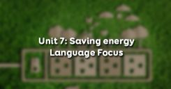Unit 7: Saving energy - Language Focus