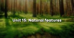 Unit 15: Natural features