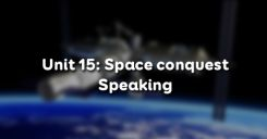 Unit 15: Space conquest - Speaking