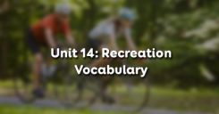 Unit 14: Recreation - Vocabulary