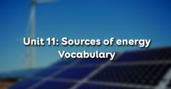 Unit 11: Sources of energy - Vocabulary
