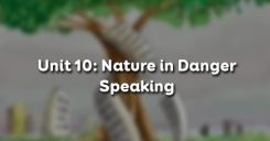 Unit 10: Nature in Danger - Speaking