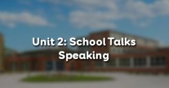 Unit 2: School Talks - Speaking