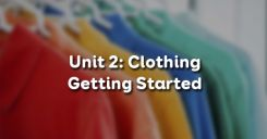 Unit 2: Clothing - Getting Started
