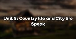 Unit 8: Country life and City life - Speak