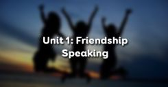 Unit 1:  Friendship - Speaking