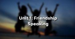 Unit 1: Friendship - Speaking