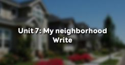 Unit 7: My neighborhood - Write