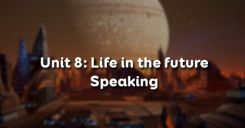 Unit 8: Life in the future - Speaking