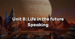 Unit 8: Life in the future - Speaking