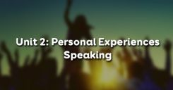 Unit 2: Personal Experiences - Speaking