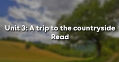 Unit 3: A trip to the countryside - Read