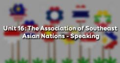 Unit 16: The Association of Southeast Asian Nations - Speaking
