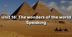 Unit 16: The wonders of the world - Speaking