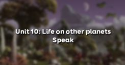 Unit 10: Life on other planets - Speak