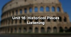 Unit 16: Historical Places - Listening
