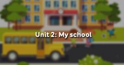 Unit 2: My school