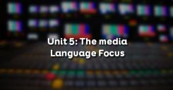 Unit 5: The media - Language Focus