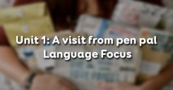 Unit 1: A visit from pen pal - Language Focus