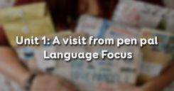 Unit 1: A visit from pen pal - Language Focus