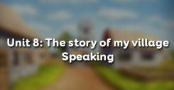 Unit 8: The story of my village - Speaking
