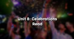 Unit 8: Celebrations - Read