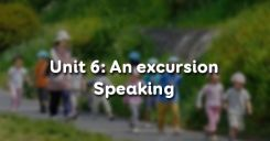 Unit 6: An excursion - Speaking