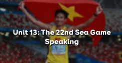 Unit 13: The 22nd Sea Games - Speaking