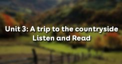 Unit 3: A trip to the countryside - Listen and Read