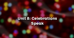 Unit 8: Celebrations - Speak