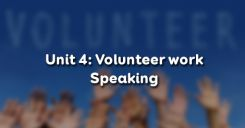 Unit 4: Volunteer work - Speaking