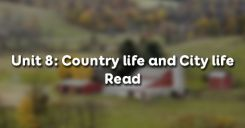 Unit 8: Country life and City life - Read